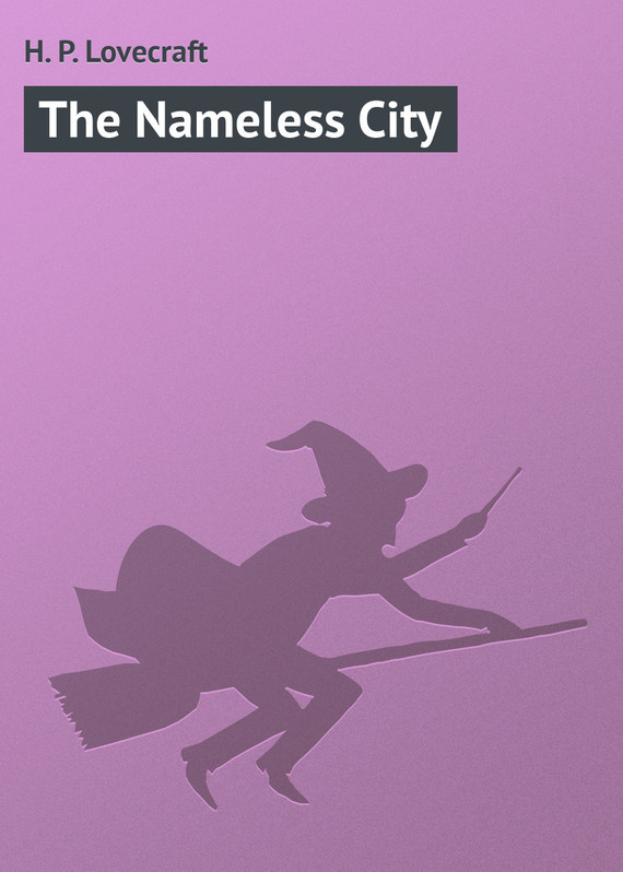 The Nameless City – H. Lovecraft