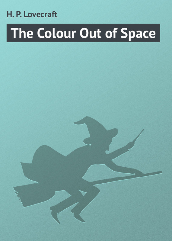The Colour Out of Space – H. Lovecraft