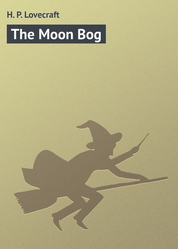 The Moon Bog – H. Lovecraft