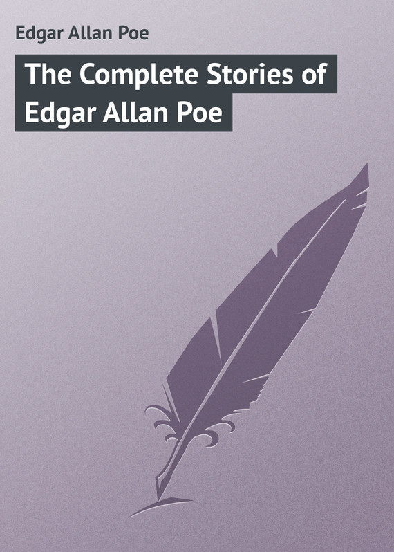 The Complete Stories of Edgar Allan Poe – Edgar Poe