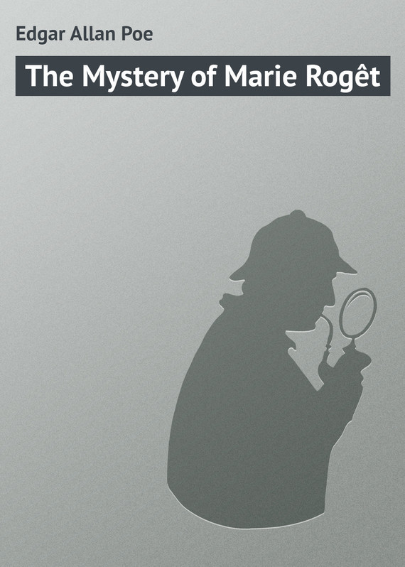 The Mystery of Marie Rogêt – Edgar Poe