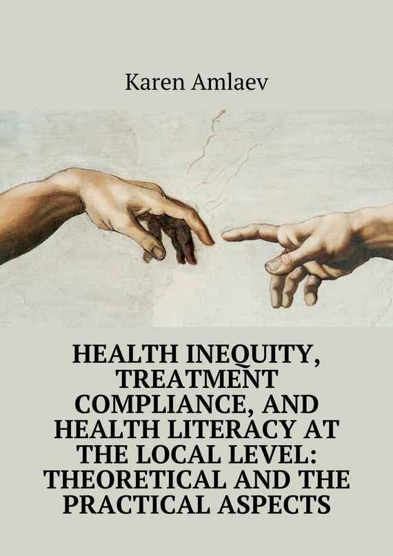 Health inequity, treatment compliance, and health literacy at the local level: theoretical and practical aspects – Karen Amlaev