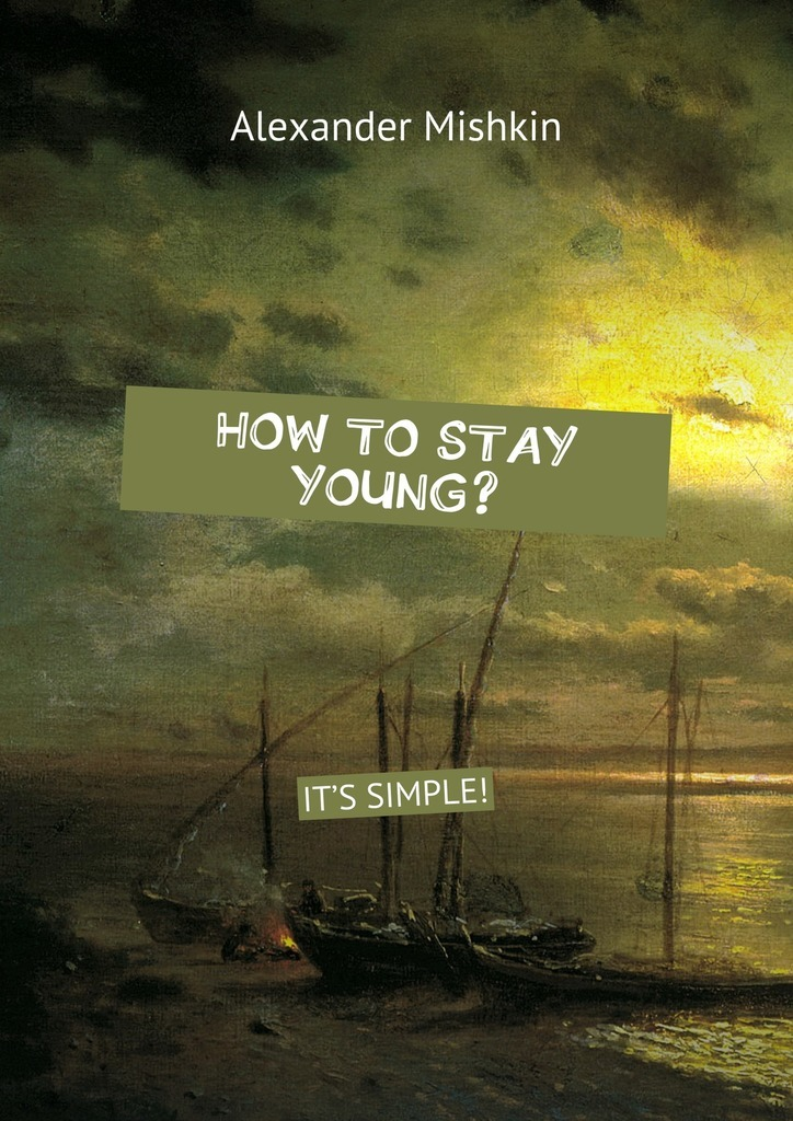 How to stay young? It's simple! – Alexander Mishkin