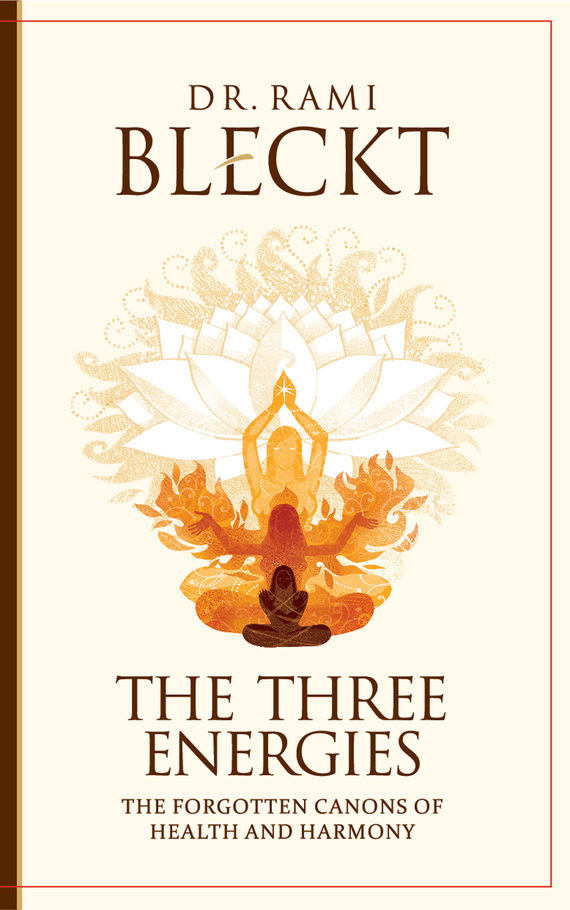 The Three Energies. The Forgotten Canons of Health and Harmony – Rami Bleckt
