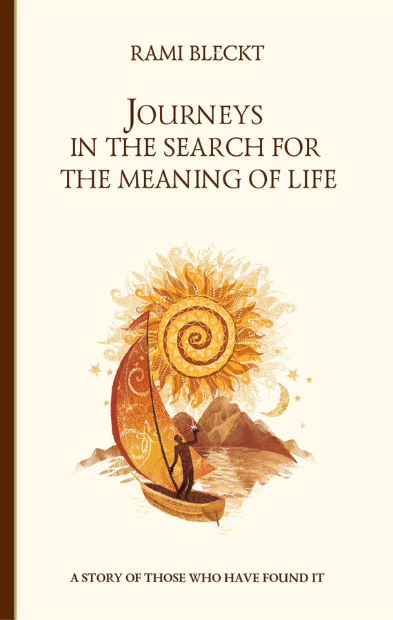 Rami Bleckt «Journeys in the Search for the Meaning of Life. A story of those who have found it»