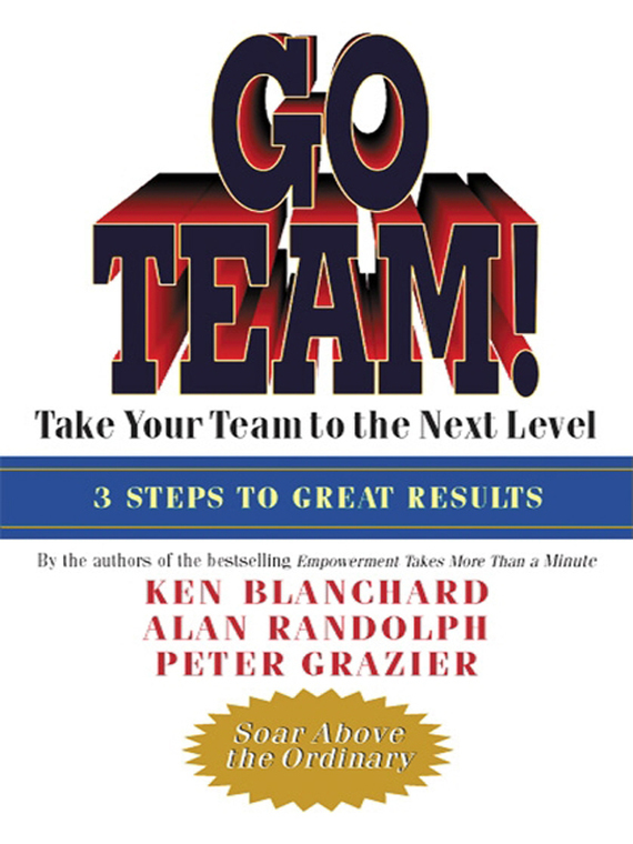Go Team! Take Your Team to the Next Level – Ken Blanchard, Alan Randolph, Peter Grazier