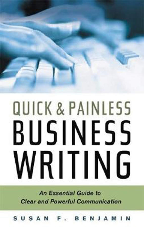 Quick & Painless Business Writing: An Essential Guide to Clear and Powerful Communication – Susan Benjamin