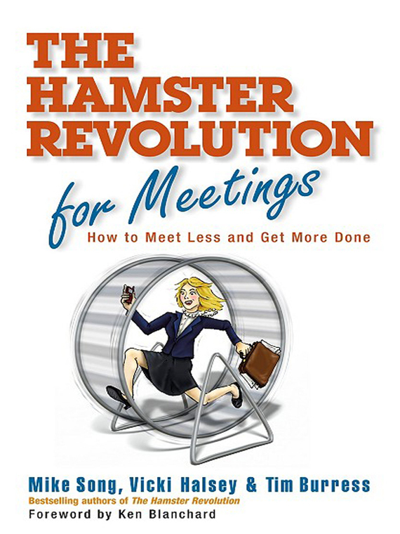 Hamster Revolution for Meetings. How to Meet Less and Get More Done – Vicki Halsey, Mike Song, Tim Burress
