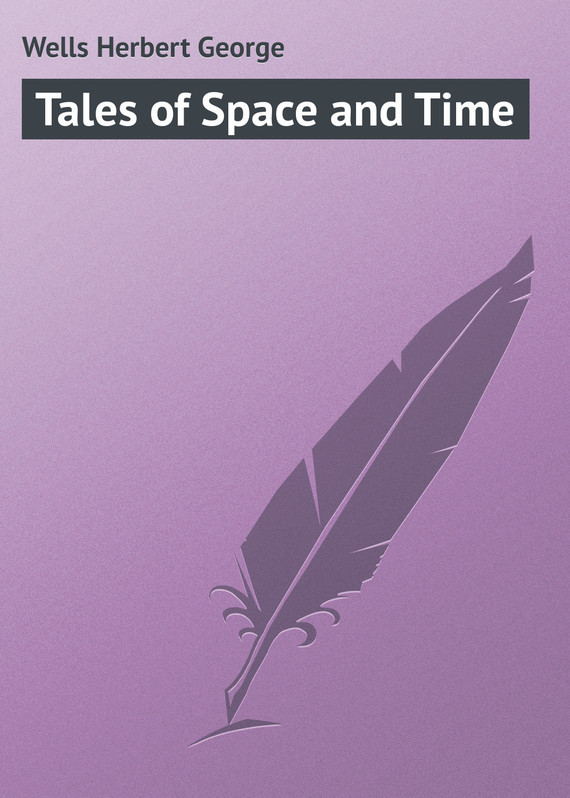 Tales of Space and Time – Herbert Wells