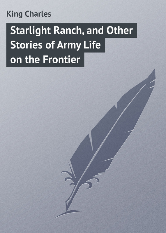 Starlight Ranch, and Other Stories of Army Life on the Frontier – Charles King