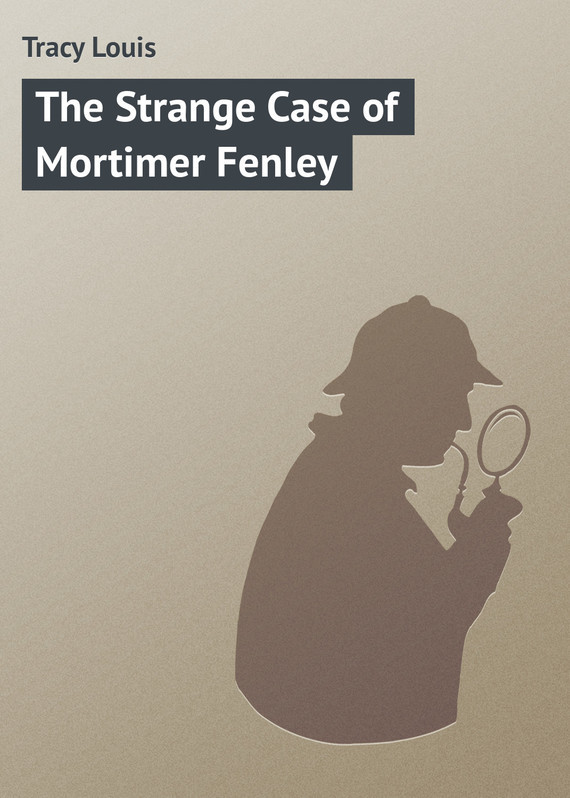 The Strange Case of Mortimer Fenley – Louis Tracy