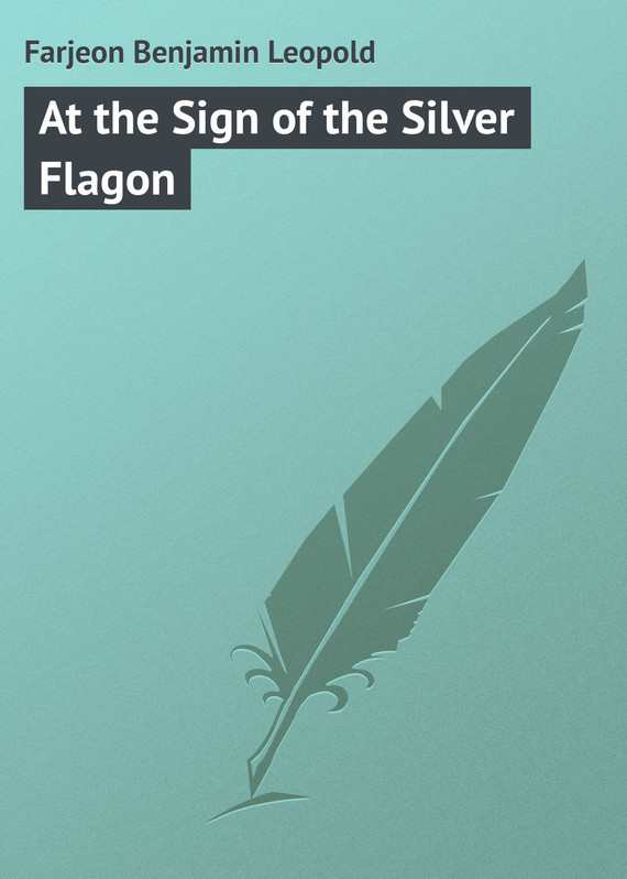 At the Sign of the Silver Flagon – Benjamin Farjeon