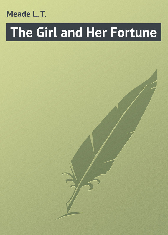 The Girl and Her Fortune – L. Meade