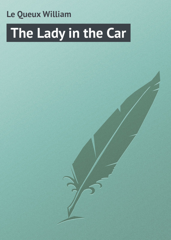 The Lady in the Car – William Le Queux