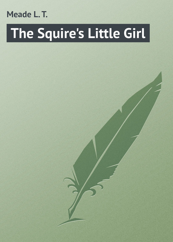 The Squire's Little Girl – L. Meade