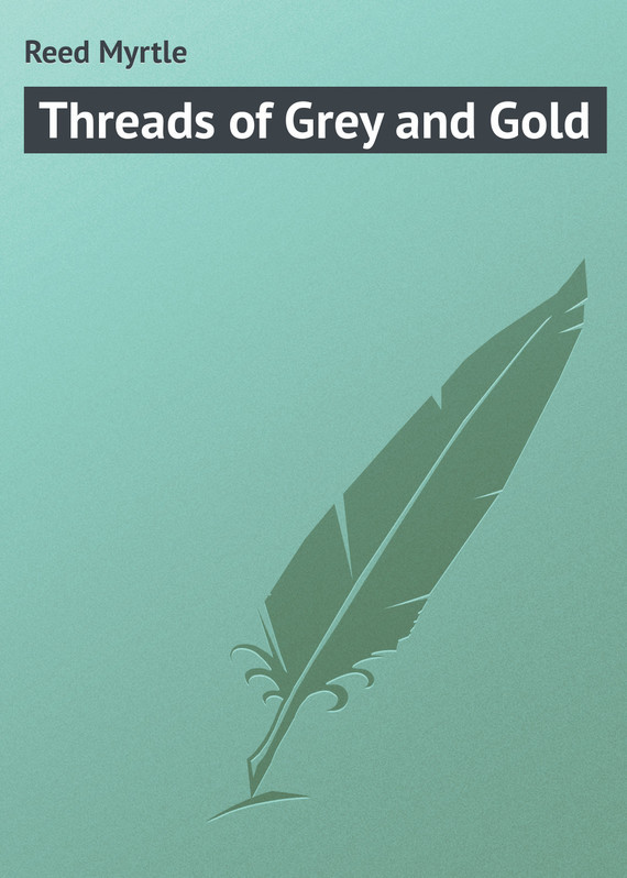 Threads of Grey and Gold – Myrtle Reed