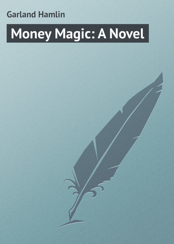 Money Magic: A Novel – Hamlin Garland