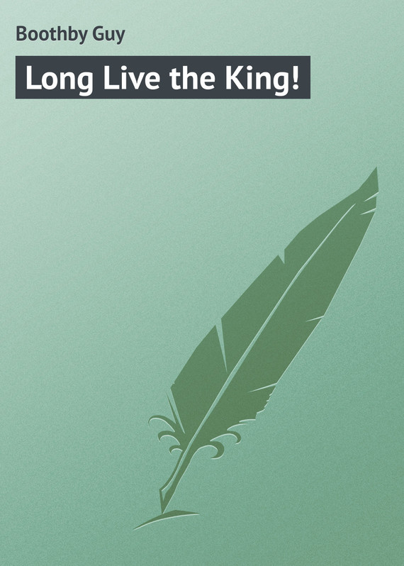 Long Live the King! – Guy Boothby