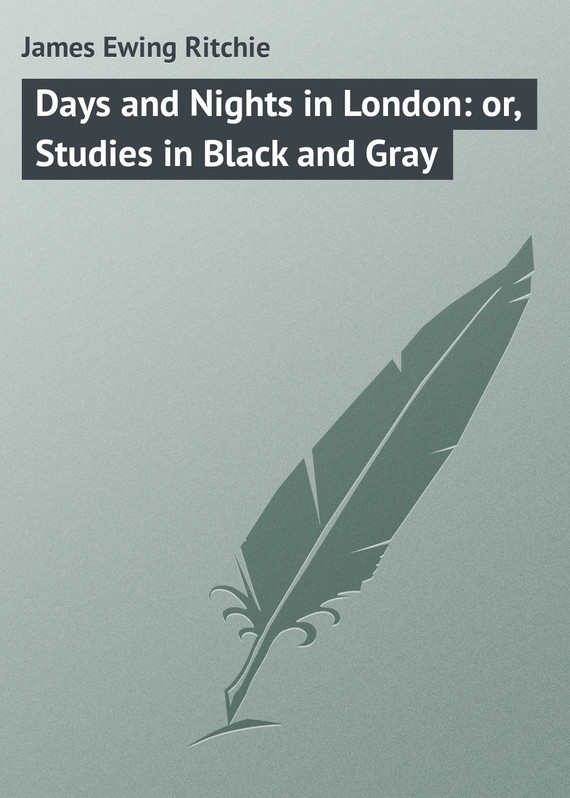 Days and Nights in London: or, Studies in Black and Gray – James Ritchie