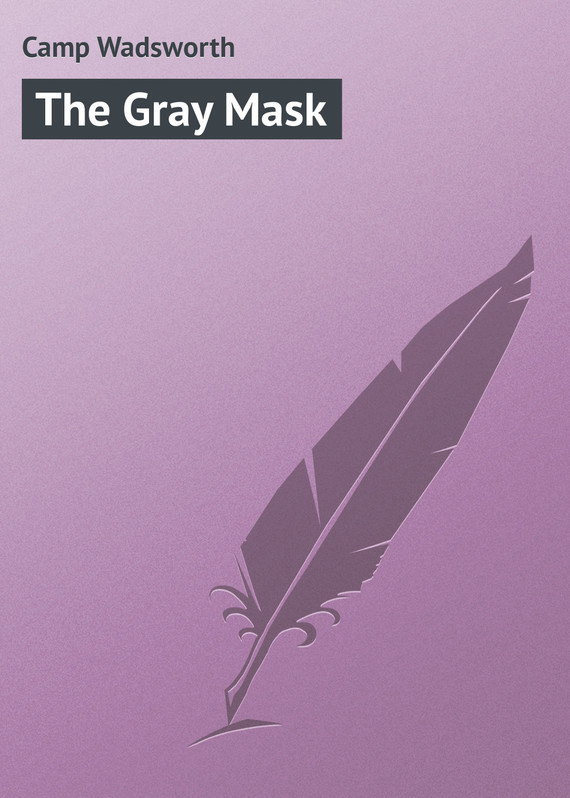 The Gray Mask – Wadsworth Camp