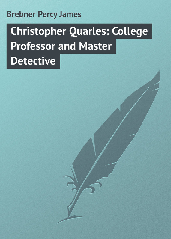 Christopher Quarles: College Professor and Master Detective – Percy Brebner
