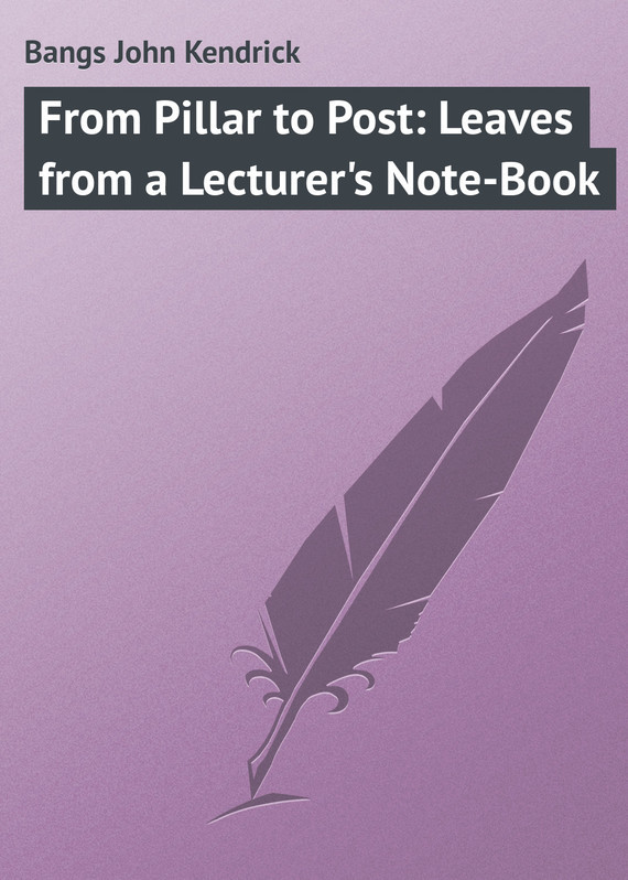 From Pillar to Post: Leaves from a Lecturer's Note-Book – John Bangs