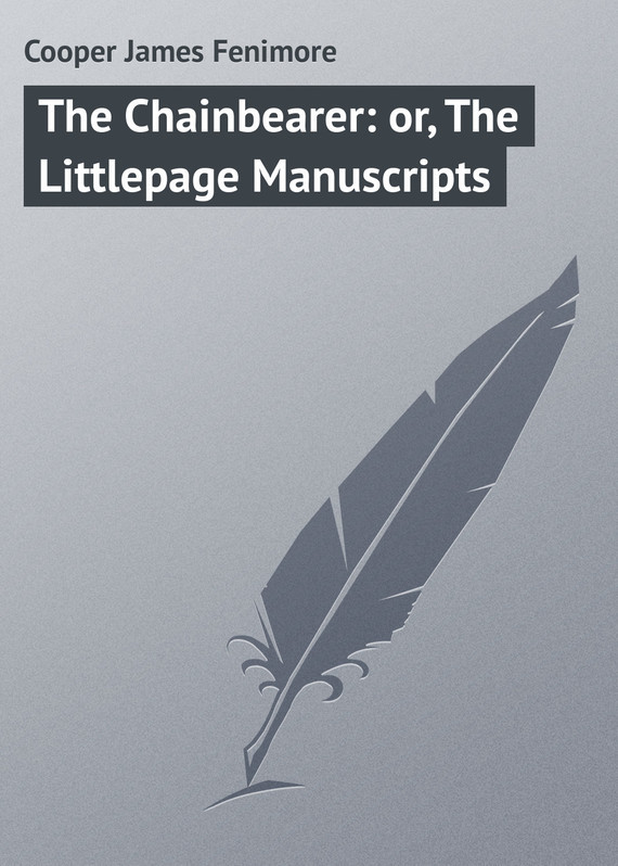 The Chainbearer: or, The Littlepage Manuscripts – James Cooper