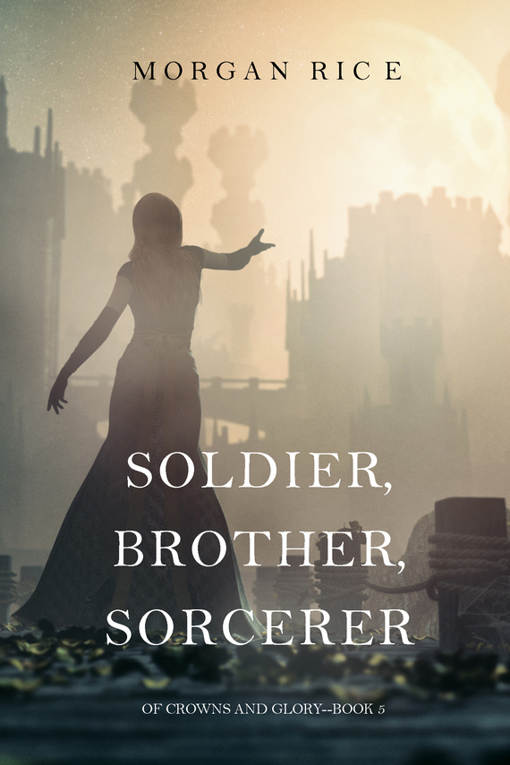 Soldier, Brother, Sorcerer – Morgan Rice