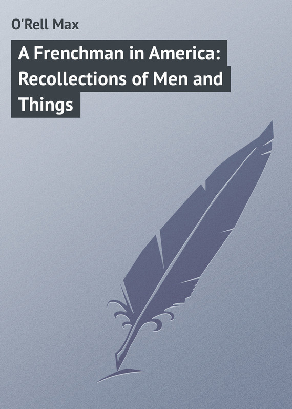 A Frenchman in America: Recollections of Men and Things – Max O'Rell