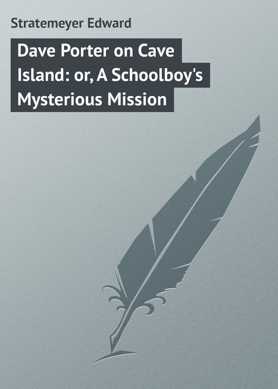 Dave Porter on Cave Island: or, A Schoolboy's Mysterious Mission – Edward Stratemeyer
