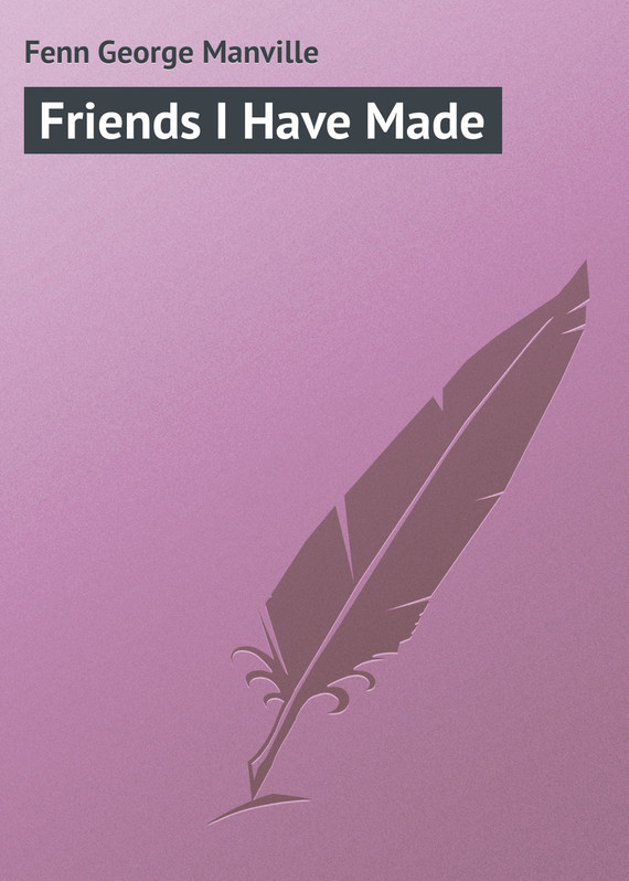 Friends I Have Made – George Fenn