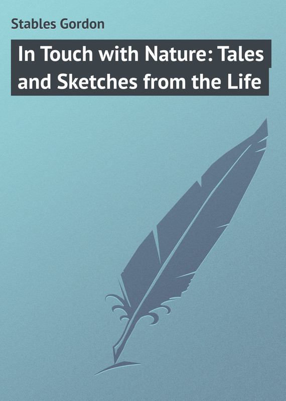 In Touch with Nature: Tales and Sketches from the Life – Gordon Stables