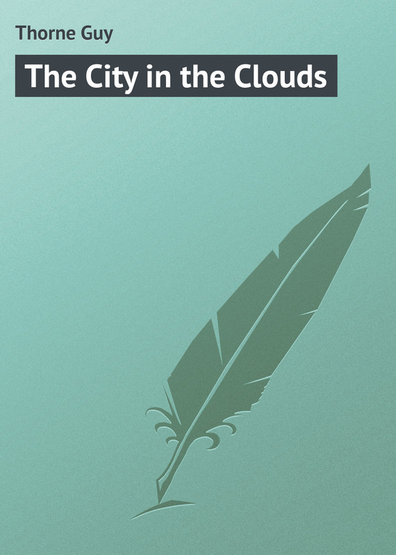The City in the Clouds – Guy Thorne
