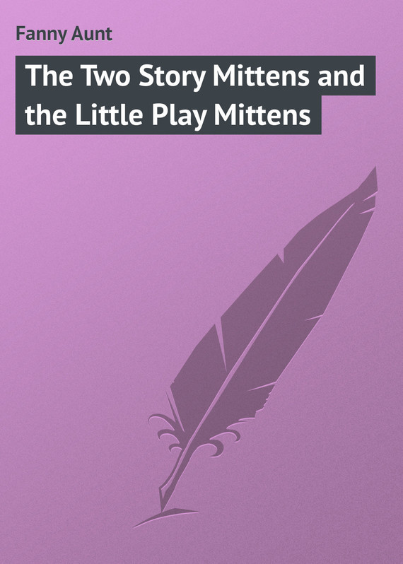 The Two Story Mittens and the Little Play Mittens – Aunt Fanny