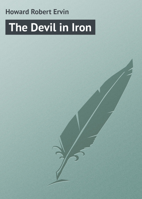 The Devil in Iron – Robert Howard