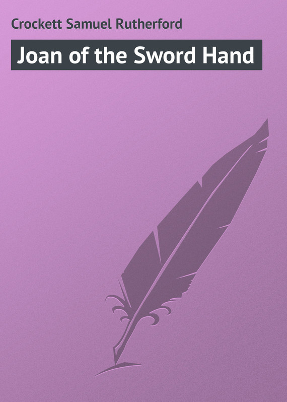 Joan of the Sword Hand – Samuel Crockett