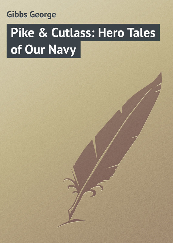 Pike & Cutlass: Hero Tales of Our Navy – George Gibbs
