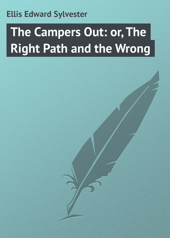 The Campers Out: or, The Right Path and the Wrong – Edward Ellis