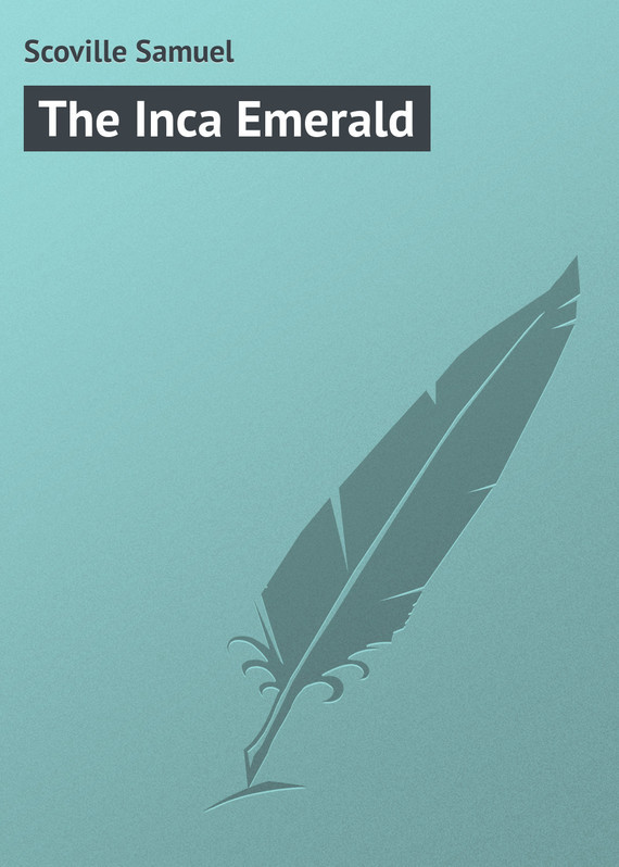 The Inca Emerald – Samuel Scoville