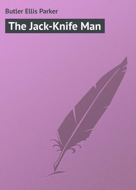 The Jack-Knife Man – Ellis Butler