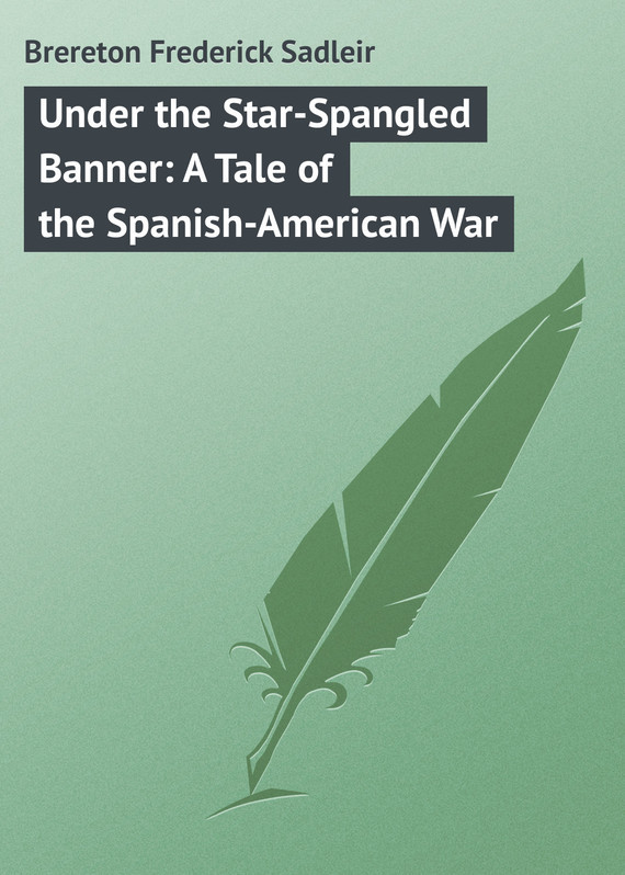 Under the Star-Spangled Banner: A Tale of the Spanish-American War