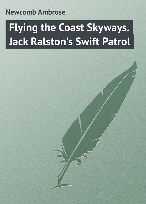Flying the Coast Skyways. Jack Ralston's Swift Patrol – Ambrose Newcomb