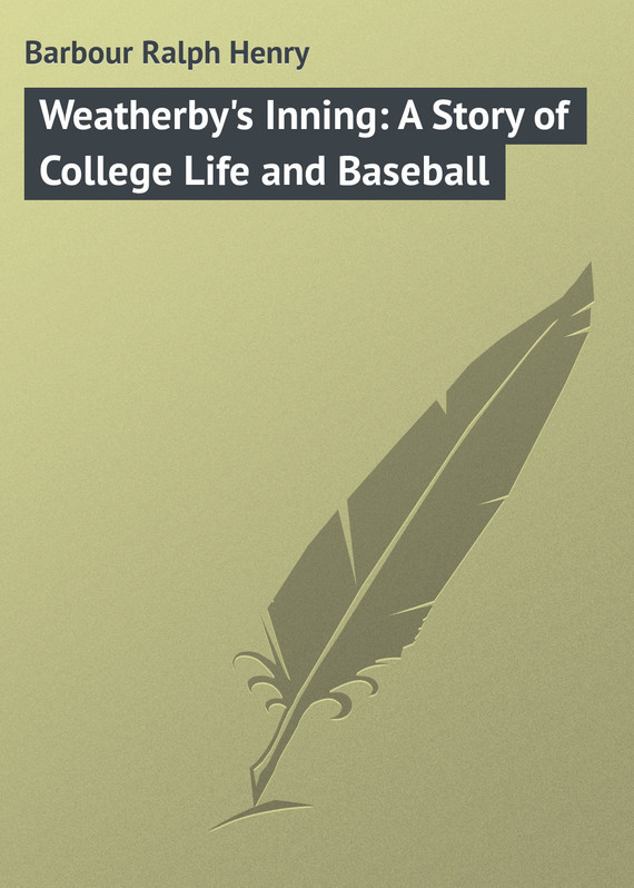 Weatherby's Inning: A Story of College Life and Baseball – Ralph Barbour