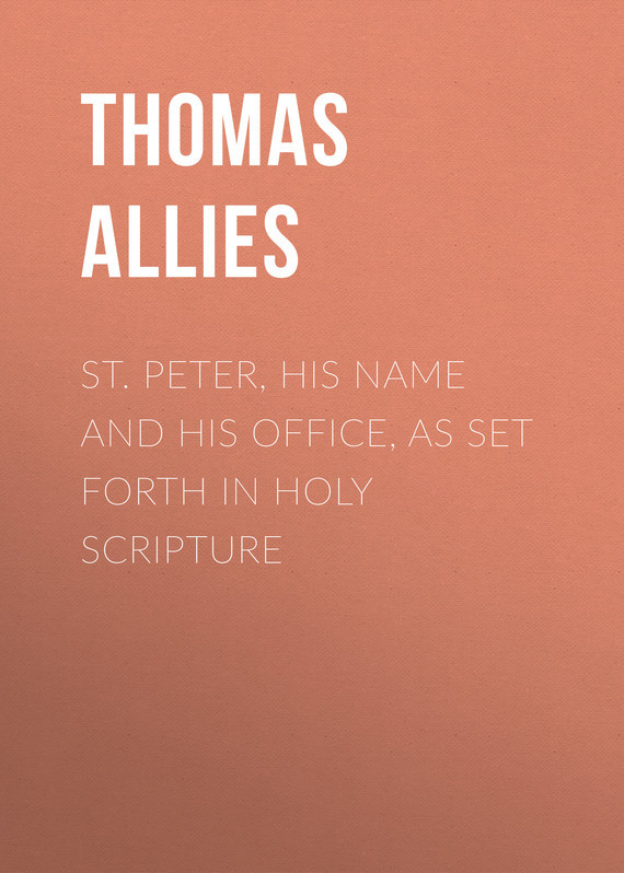 St. Peter, His Name and His Office, as Set Forth in Holy Scripture – Thomas Allies