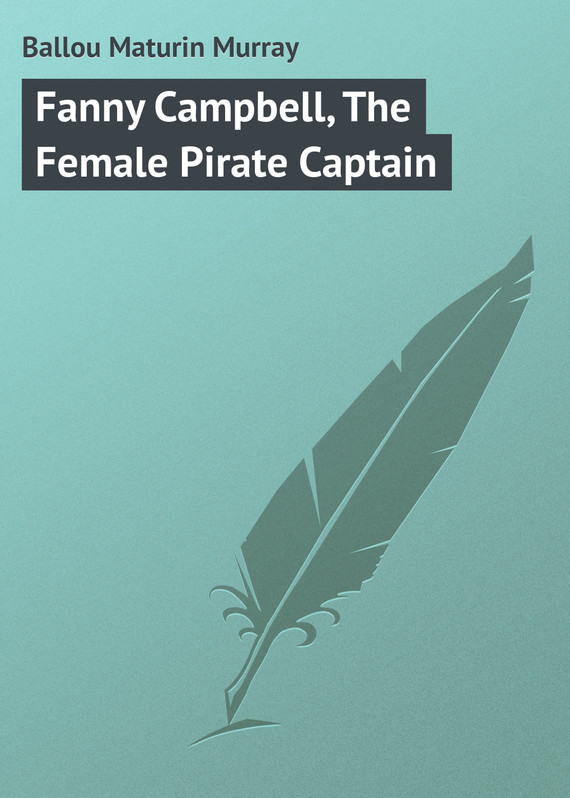 Fanny Campbell, The Female Pirate Captain – Maturin Ballou