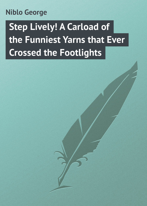 Step Lively! A Carload of the Funniest Yarns that Ever Crossed the Footlights – George Niblo