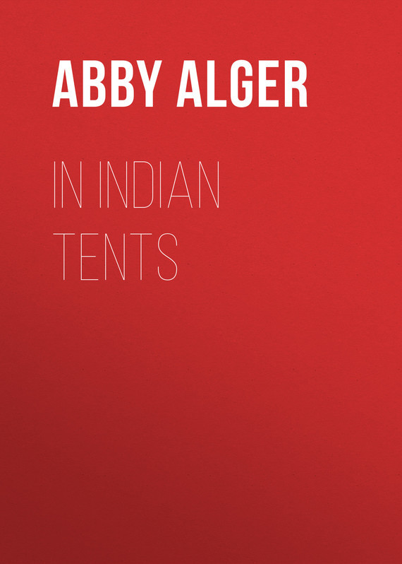In Indian Tents – Abby Alger
