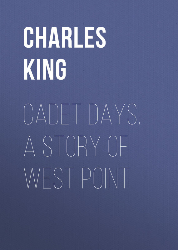 Cadet Days. A Story of West Point – Charles King