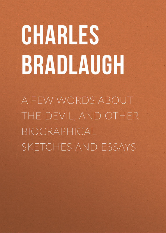 A Few Words About the Devil, and Other Biographical Sketches and Essays – Charles Bradlaugh