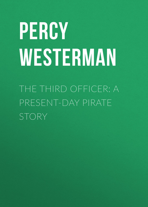 The Third Officer: A Present-day Pirate Story – Percy Westerman